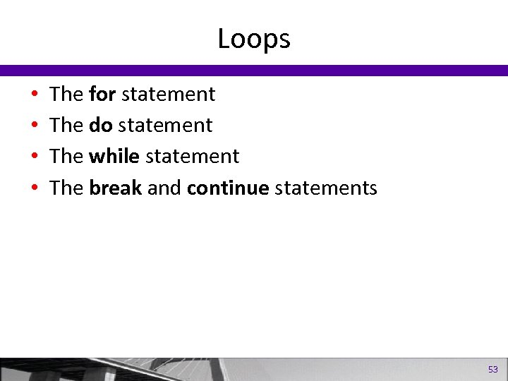 Loops • • The for statement The do statement The while statement The break