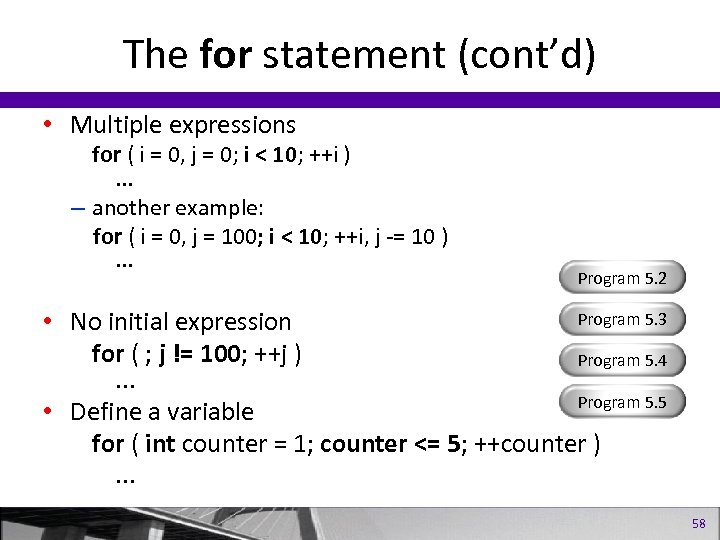 The for statement (cont'd) • Multiple expressions for ( i = 0, j =