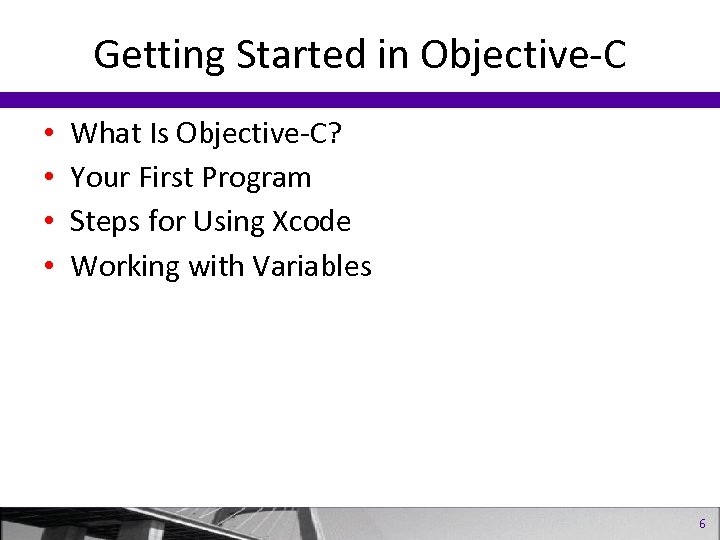 Getting Started in Objective-C • • What Is Objective-C? Your First Program Steps for