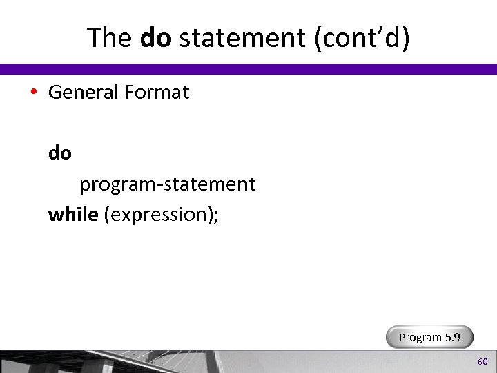 The do statement (cont'd) • General Format do program-statement while (expression); Program 5. 9