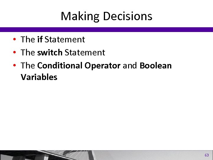 Making Decisions • The if Statement • The switch Statement • The Conditional Operator