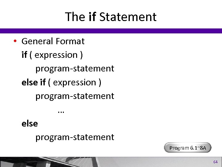 The if Statement • General Format if ( expression ) program-statement else if (