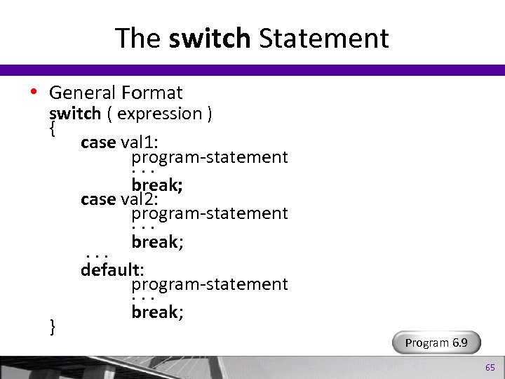 The switch Statement • General Format switch ( expression ) { case val 1:
