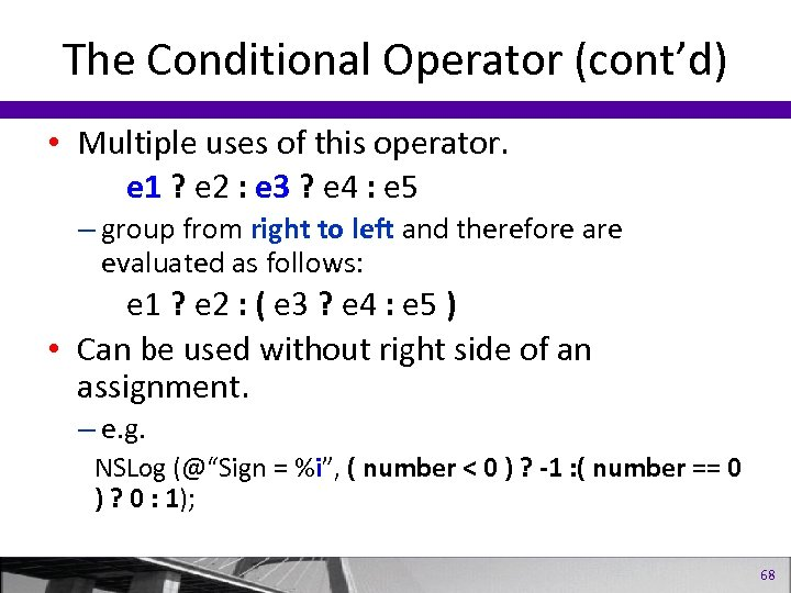 The Conditional Operator (cont'd) • Multiple uses of this operator. e 1 ? e