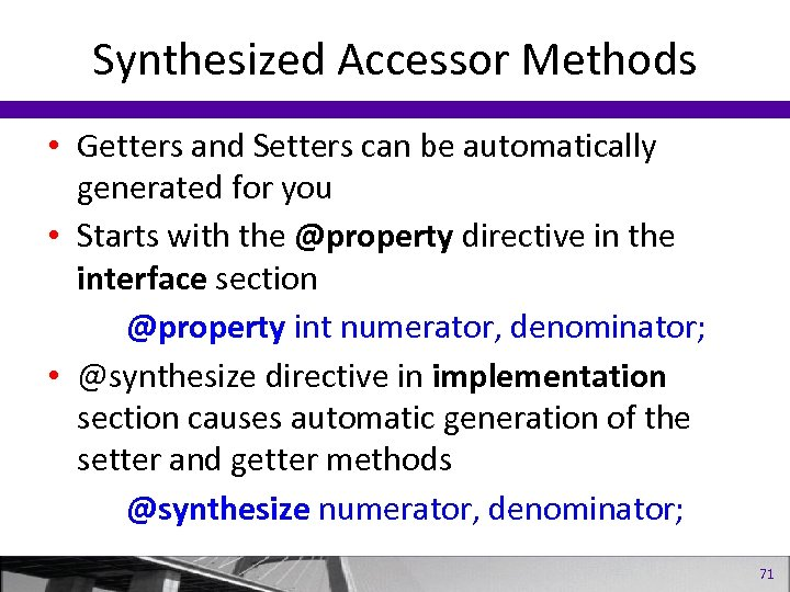 Synthesized Accessor Methods • Getters and Setters can be automatically generated for you •
