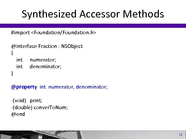 Synthesized Accessor Methods #import <Foundation/Foundation. h> @interface Fraction : NSObject { int numerator; int