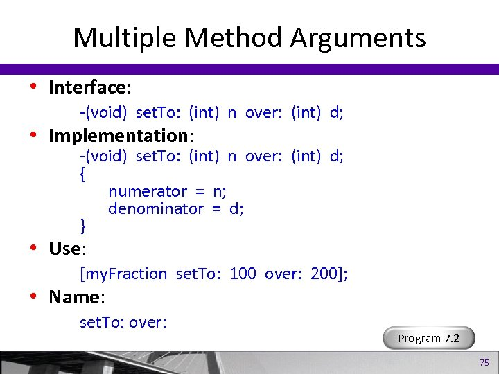 Multiple Method Arguments • Interface: -(void) set. To: (int) n over: (int) d; •