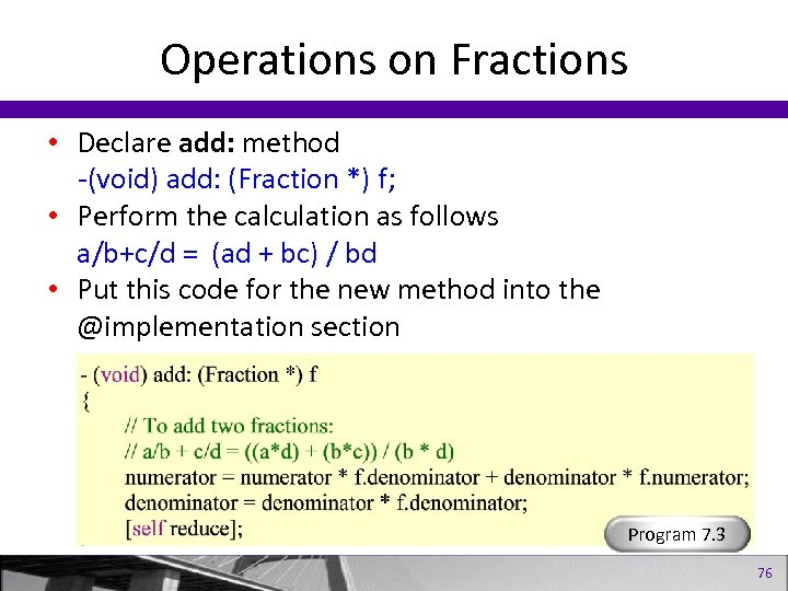 Operations on Fractions • Declare add: method -(void) add: (Fraction *) f; • Perform