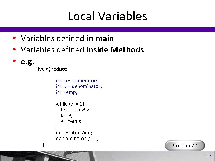 Local Variables • Variables defined in main • Variables defined inside Methods • e.