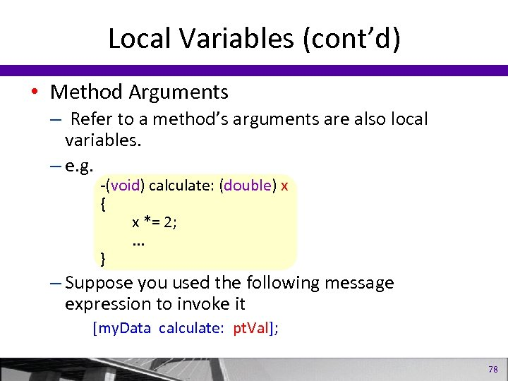 Local Variables (cont'd) • Method Arguments – Refer to a method's arguments are also