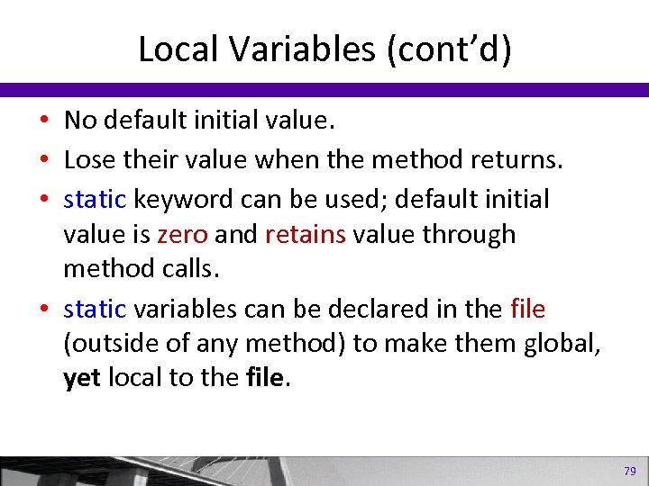 Local Variables (cont'd) • No default initial value. • Lose their value when the