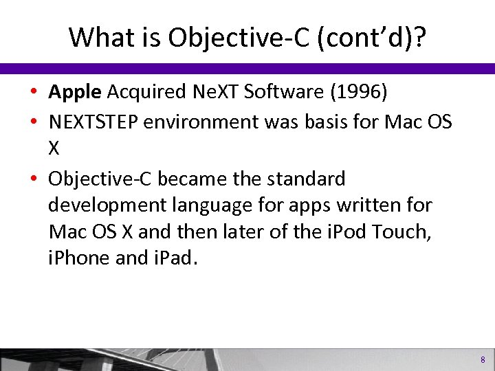 What is Objective-C (cont'd)? • Apple Acquired Ne. XT Software (1996) • NEXTSTEP environment