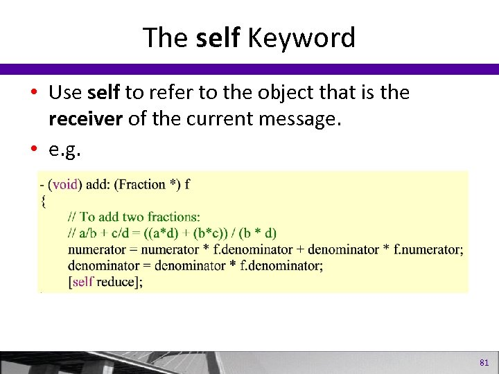 The self Keyword • Use self to refer to the object that is the