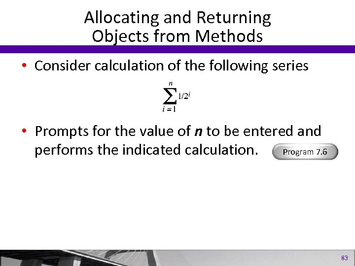 Allocating and Returning Objects from Methods • Consider calculation of the following series •