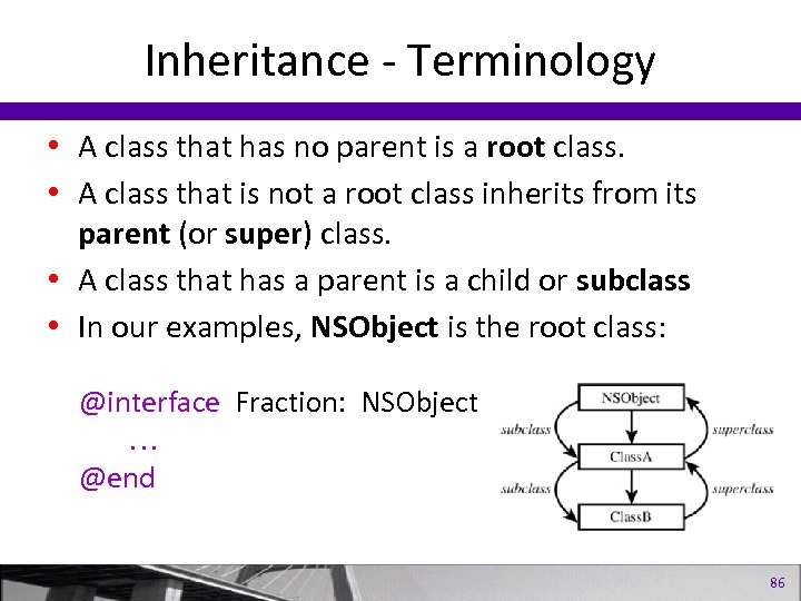 Inheritance - Terminology • A class that has no parent is a root class.