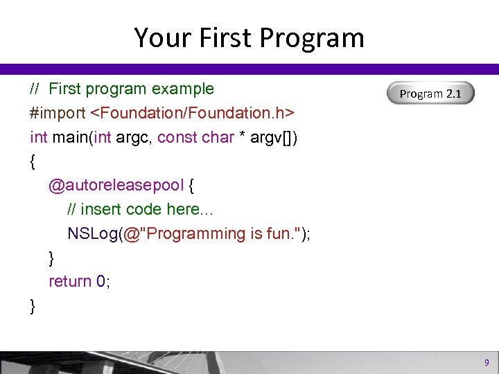 Your First Program // First program example #import <Foundation/Foundation. h> int main(int argc, const