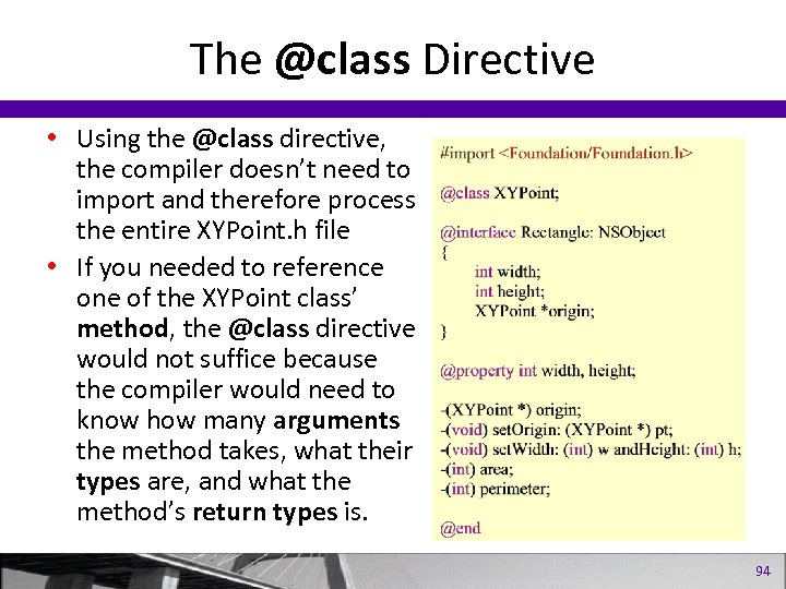 The @class Directive • Using the @class directive, the compiler doesn't need to import