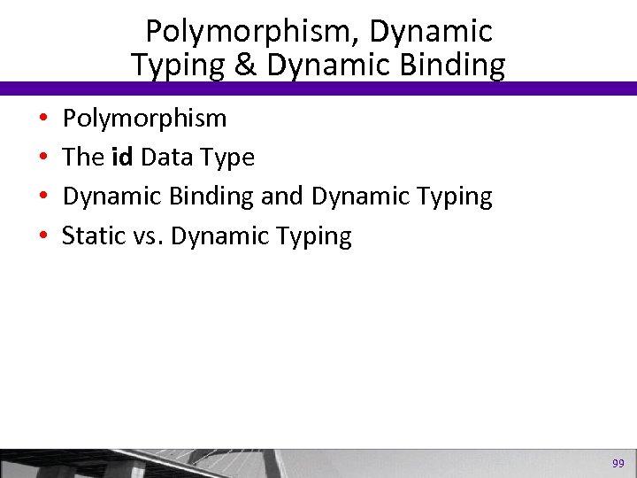 Polymorphism, Dynamic Typing & Dynamic Binding • • Polymorphism The id Data Type Dynamic
