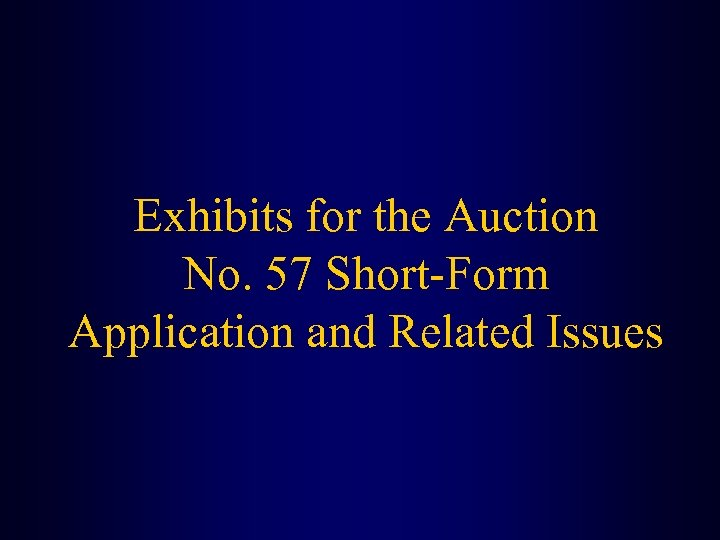 Exhibits for the Auction No. 57 Short-Form Application and Related Issues