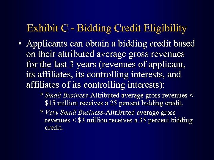 Exhibit C - Bidding Credit Eligibility • Applicants can obtain a bidding credit based