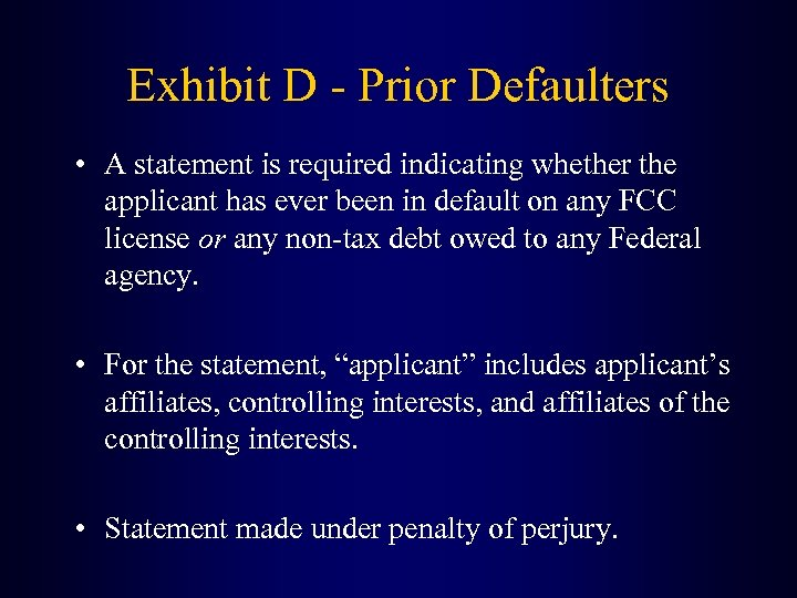 Exhibit D - Prior Defaulters • A statement is required indicating whether the applicant