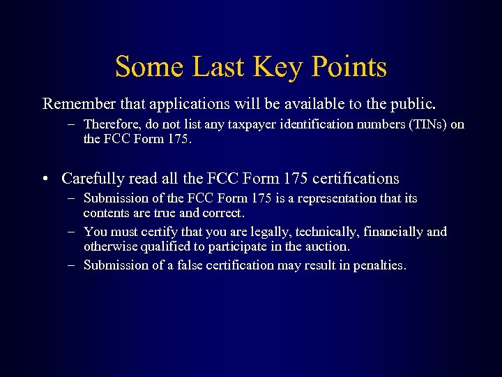 Some Last Key Points Remember that applications will be available to the public. –