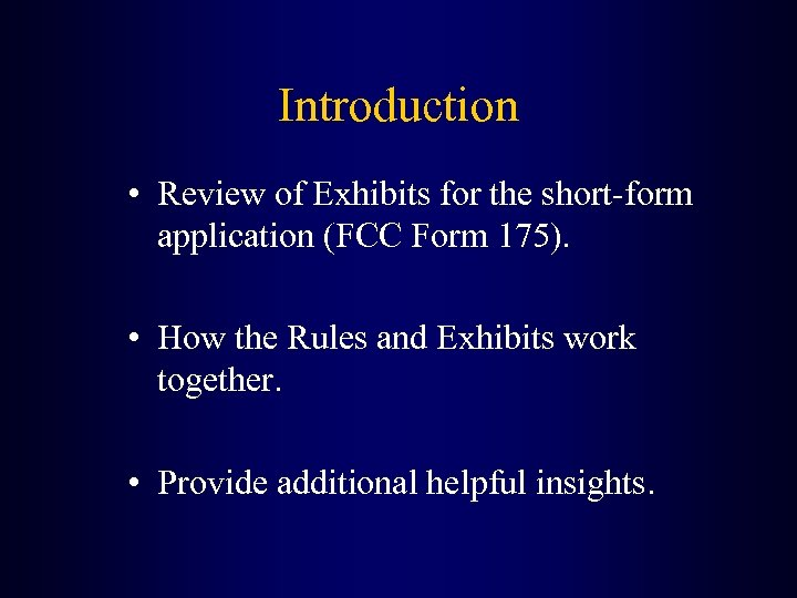 Introduction • Review of Exhibits for the short-form application (FCC Form 175). • How