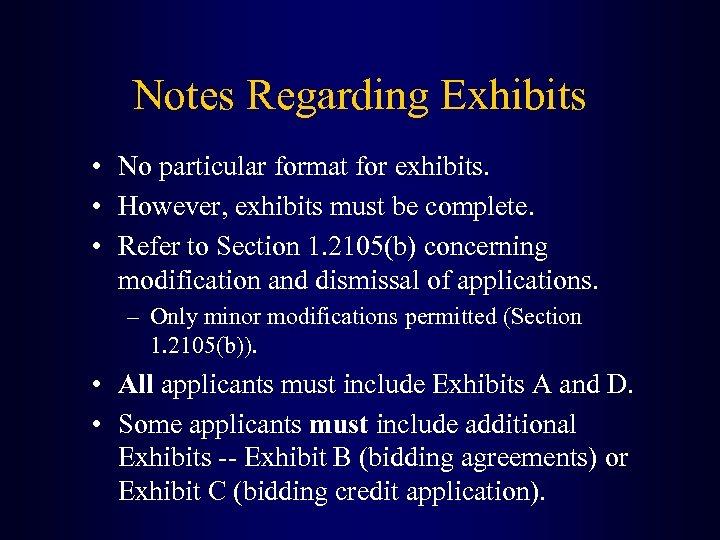 Notes Regarding Exhibits • No particular format for exhibits. • However, exhibits must be