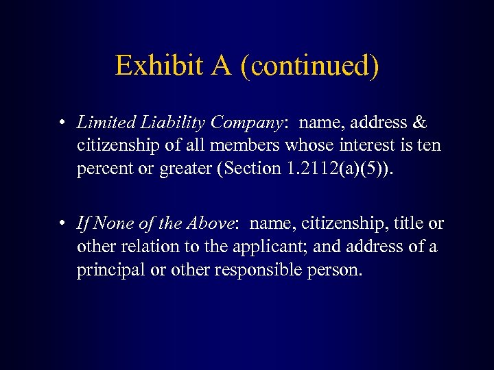 Exhibit A (continued) • Limited Liability Company: name, address & citizenship of all members