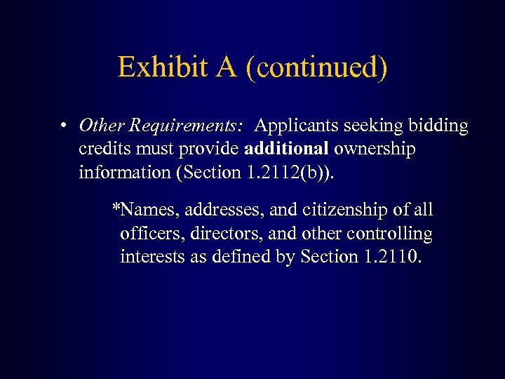 Exhibit A (continued) • Other Requirements: Applicants seeking bidding credits must provide additional ownership