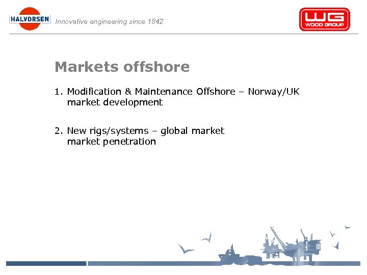 Innovative engineering since 1842 Markets offshore 1. Modification & Maintenance Offshore – Norway/UK market