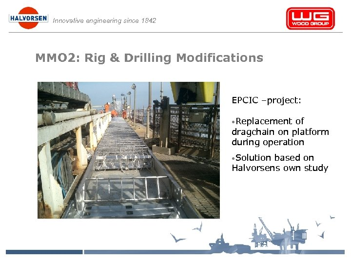 Innovative engineering since 1842 MMO 2: Rig & Drilling Modifications EPCIC –project: • Replacement