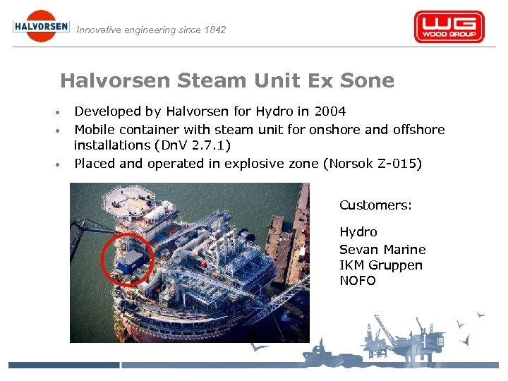 Innovative engineering since 1842 Halvorsen Steam Unit Ex Sone • • • Developed by