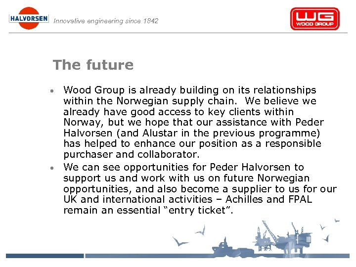 Innovative engineering since 1842 The future • • Wood Group is already building on