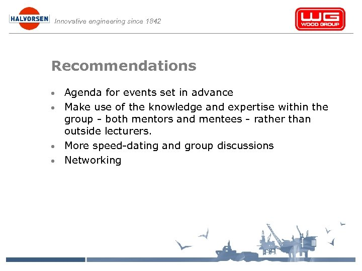 Innovative engineering since 1842 Recommendations • • Agenda for events set in advance Make