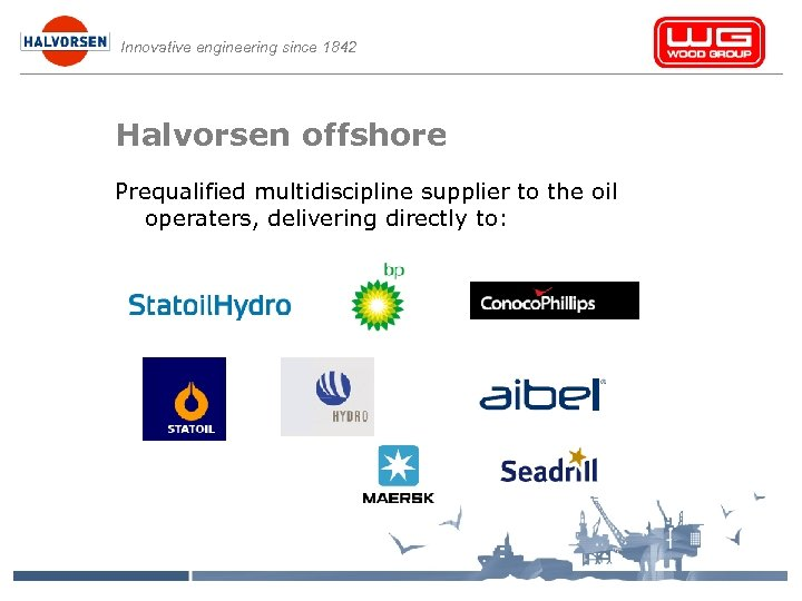Innovative engineering since 1842 Halvorsen offshore Prequalified multidiscipline supplier to the oil operaters, delivering