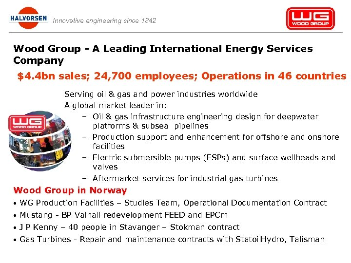 Innovative engineering since 1842 Wood Group - A Leading International Energy Services Company $4.