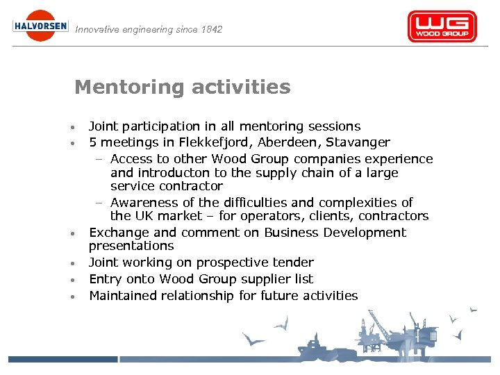 Innovative engineering since 1842 Mentoring activities • • • Joint participation in all mentoring