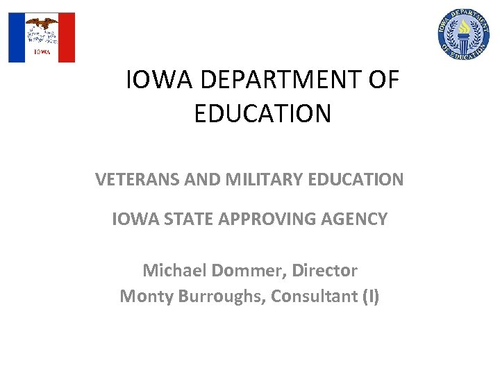 IOWA DEPARTMENT OF EDUCATION VETERANS AND MILITARY EDUCATION IOWA STATE APPROVING AGENCY Michael Dommer,