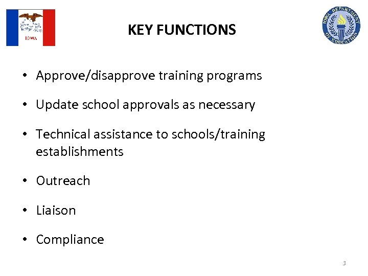KEY FUNCTIONS • Approve/disapprove training programs • Update school approvals as necessary • Technical