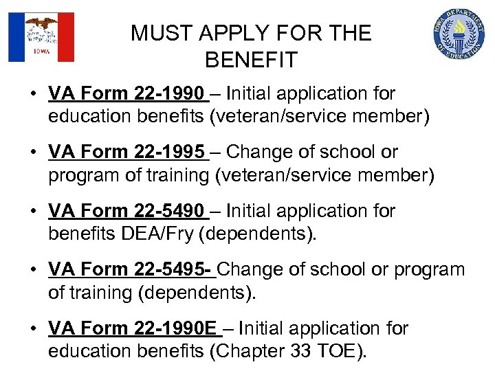 MUST APPLY FOR THE BENEFIT • VA Form 22 -1990 – Initial application for