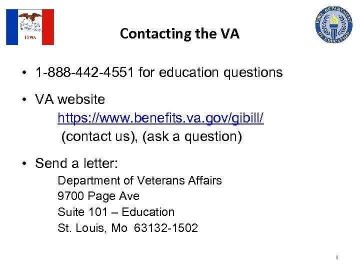 Contacting the VA • 1 -888 -442 -4551 for education questions • VA website