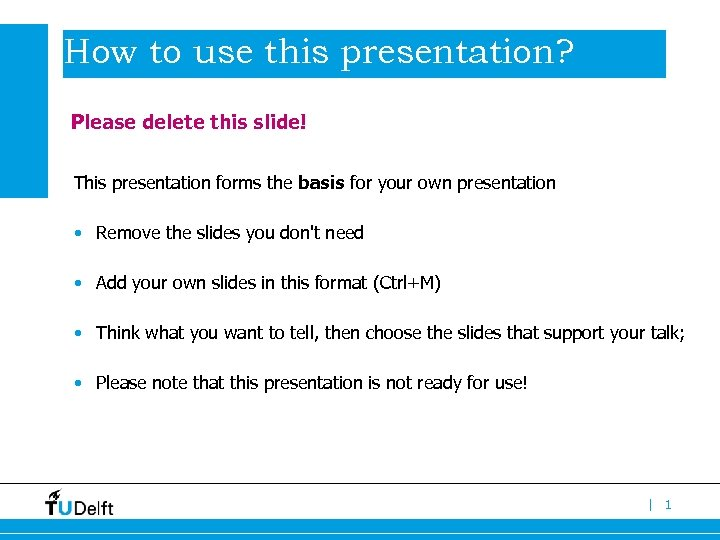 How to use this presentation? Please delete this slide! This presentation forms the basis
