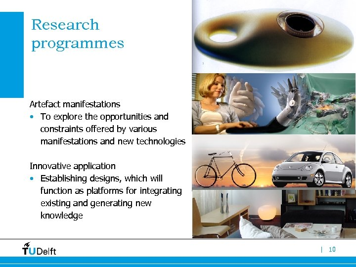 Research programmes Artefact manifestations • To explore the opportunities and constraints offered by various