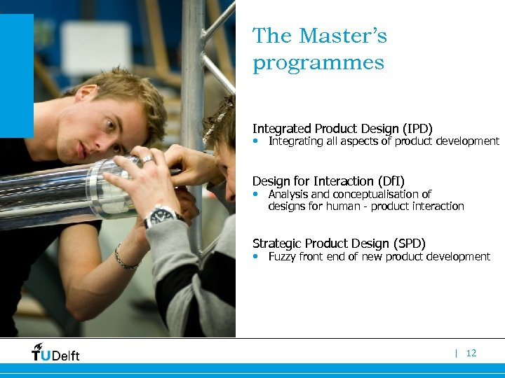 The Master's programmes Integrated Product Design (IPD) • Integrating all aspects of product development