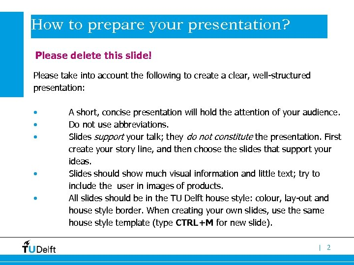 How to prepare your presentation? Please delete this slide! Please take into account the