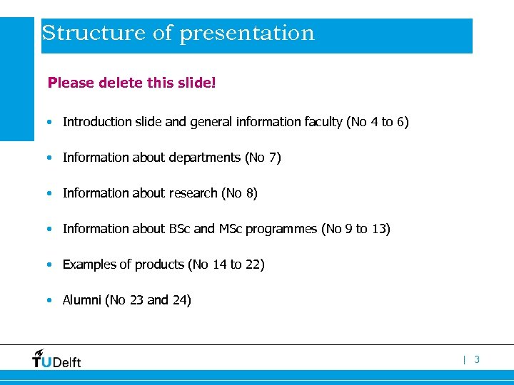 Structure of presentation Please delete this slide! • Introduction slide and general information faculty