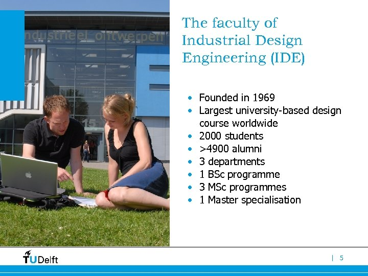 The faculty of Industrial Design Engineering (IDE) • Founded in 1969 • Largest university-based