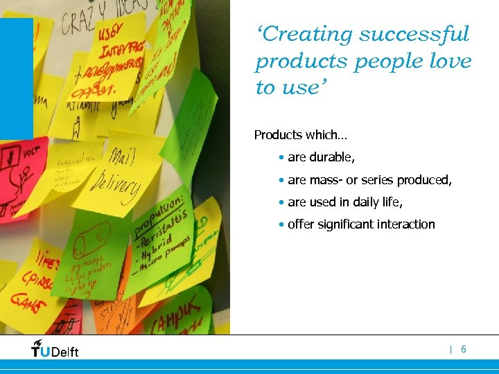 'Creating successful products people love to use' Products which… • are durable, • are