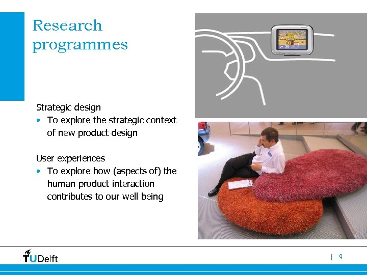 Research programmes Strategic design • To explore the strategic context of new product design